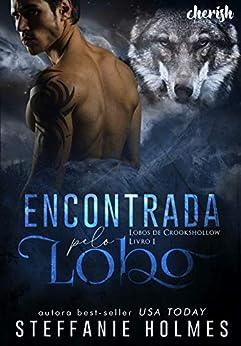 Encontrada pelo Lobo (Lobos de Crookshollow Livro 1) por [Steffanie Holmes, Gisele  Souza, Evelyn  Santana, A.J. Ventura]