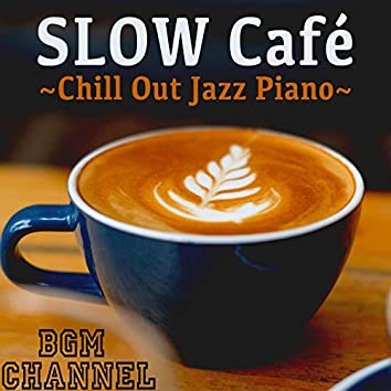 SLOW Café ~Chill Out Jazz Piano~