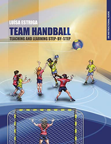 TEAM HANDBALL: TEACHING AND LEARNING STEP-BY-STEP: An Instructional Guide