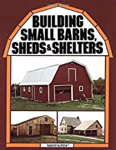 Building Small Barns, Sheds  Shelters