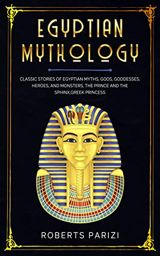 EGYPTIAN MYTHOLOGY: Classic Stories of Egyptian Myths, Gods, Goddesses, Heroes, and Monsters, The Prince and The Sphinx,Greek Princess