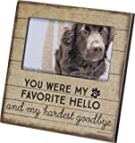 Primitives by Kathy 103598 Pet Memorial Photo Frame, 6' x 6', You were My Favorite Hello and My Hardest Goodbye