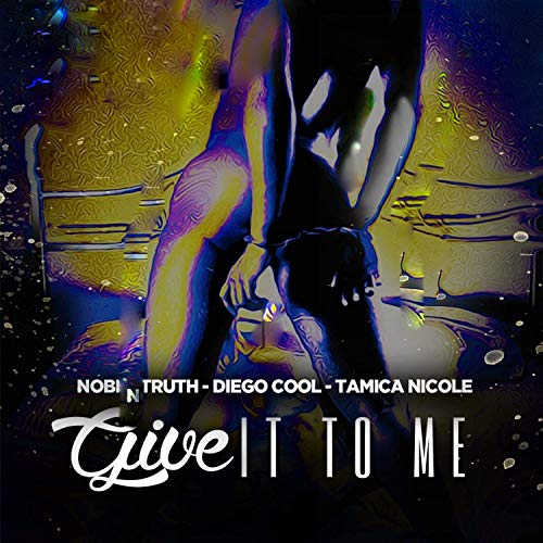 Give It to Me (feat. Diego Cool & Tamica Nicole) [Explicit]