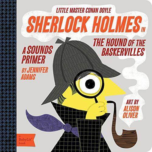 Sherlock Holmes in the Hound of the Baskervilles: A BabyLit® Sounds Primer (BabyLit Primers)