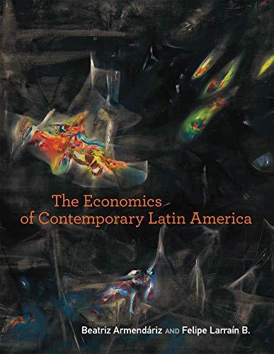 The Economics of Contemporary Latin America (The MIT Press)