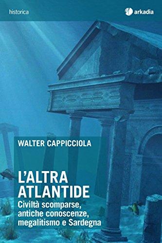 L'altra Atlantide. Civiltà scomparse, antiche conoscenze, megalitismo e Sardegna