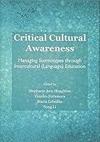 Critical Cultural Awareness: Managing Stereotypes through Intercultural (Language) Education