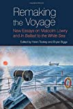 Remaking the Voyage: New Essays on Malcolm Lowry and 'in Ballast to the White Sea' (Liverpool English Texts and Studies, Band 86)