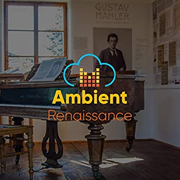# Ambient Renaissance