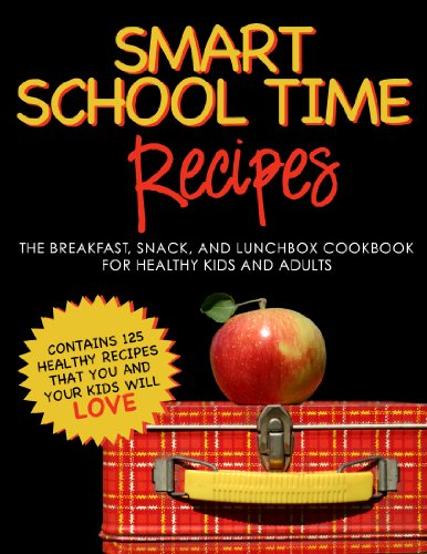 SMART SCHOOL TIME RECIPES: The Breakfast, Snack, and Lunchbox Cookbook for Healthy Kids and Adults by [Alisa Marie Fleming]