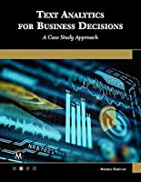 Text Analytics for Business Decisions: A Case Study Approach (Computer Science)