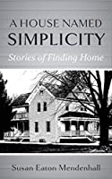 A House Named Simplicity: Stories of Finding Home