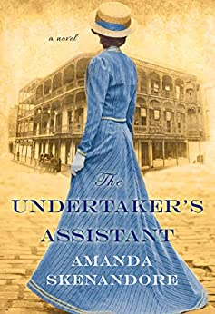 The Undertaker's Assistant: A Captivating Post-Civil War Era Novel of Southern Historical Fiction by [Amanda Skenandore]