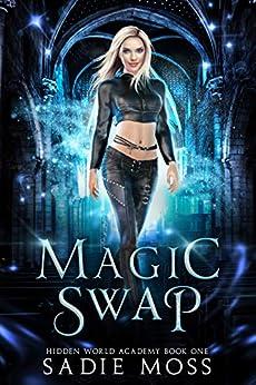 Magic Swap: A Reverse Harem Paranormal Romance (Hidden World Academy Book 1) by [Sadie Moss]