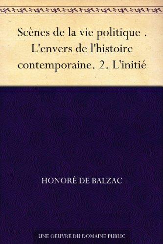 Couverture du livre Scènes de la vie politique . L'envers de l'histoire contemporaine. 2. L'initié