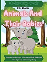 Animals And Their Babies Coloring Book: Awesome Coloring Pages of Animals and Their Babies with Their Super Fun and Amazing coloring ... Kids Learning Animals