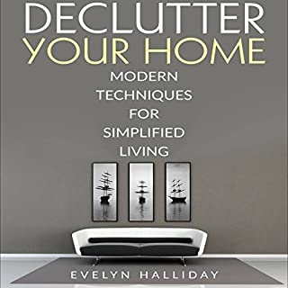 Declutter Your Home     Modern Techniques For Happiness Through Simplified Living              By:                                                                                                                                 Evelyn Halliday                               Narrated by:                                                                                                                                 Soo Porter                      Length: 1 hr     1 rating     Overall 5.0