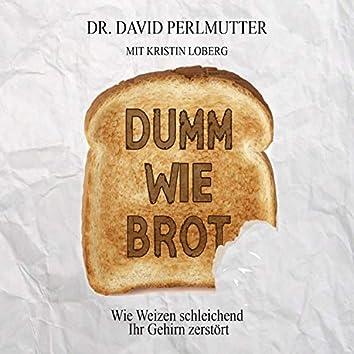 Dumm wie Brot (Wie Weizen schleichend Ihr Gehirn zerstört)