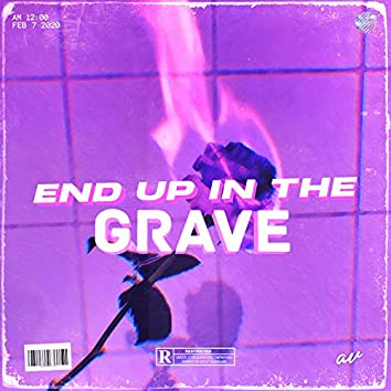 End Up in the Grave