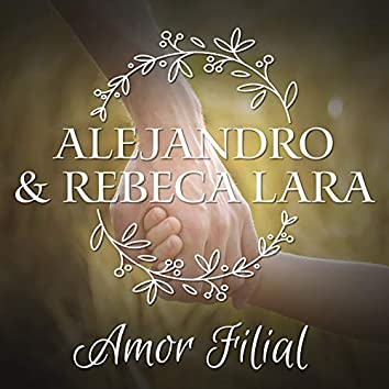 Alejandro & Rebeca Lara: Amor Filial