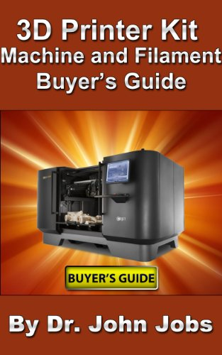 3D Printer Kit, Machine, and Filament Buyers Guide (English Edition)