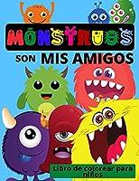 MONSTRUOS son mis amigos - Libro de colorear para niños: Divertido libro de monstruos para colorear para niños de 4 a 8 años o menos - Divertidos libros para colorear para niños con simpáticos monstruos para superar tus miedos - Libro de monstruos para ni