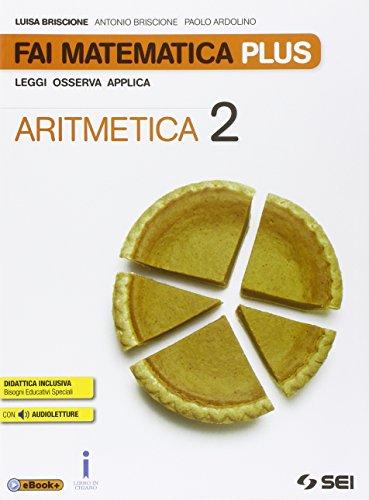 Fai matematica plus. Per la Scuola media. Con e-book. Con espansione online. Aritmetica-Geometria-Matematica in gioco (Vol. 2)