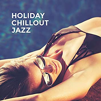 Holiday Chillout Jazz: Summer Compilation of Jazz Music to Rest, Relax and Unwind