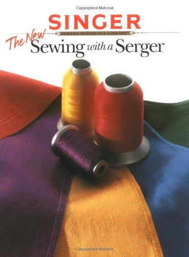 The New Sewing With a Serger (Singer Sewing Reference Library)
