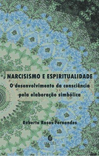 Narcisismo e Espiritualidade: o Desenvolvimento da Consciência Pela Elaboração Simbólica