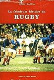 La fabuleuse histoire du rugby. - ODIL.