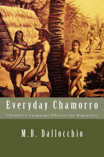 Compare Textbook Prices for Everyday Chamorro: Chamorro Language Phrases for Beginners  ISBN 9780692404331 by Dallocchio, M.B.