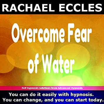 Self Hypnosis - Overcome Fear of Water
