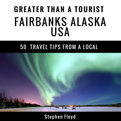 Greater Than a Tourist: Fairbanks Alaska USA audiobook cover art
