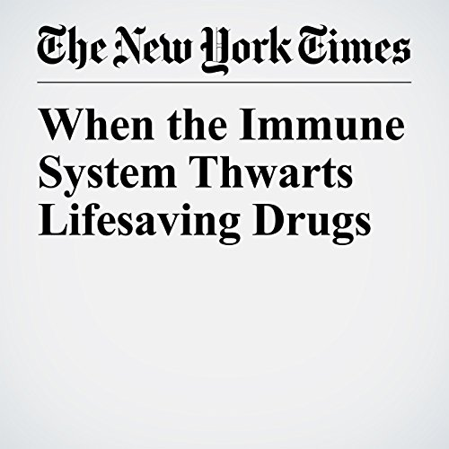 When the Immune System Thwarts Lifesaving Drugs copertina