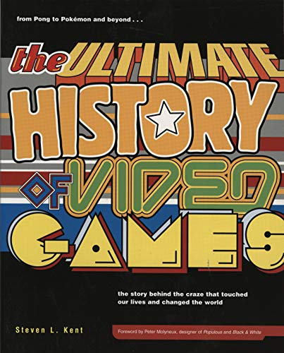 The Ultimate History of Video Games: from Pong to Pokemon and beyond…the story behind the craze that…