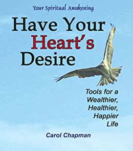 Have Your Hearts Desire: Tools for a Wealthier, Healthier, Happier Life or Change Your Life with Inspirational Prayers, Forgive, Help Relationships, the ... Spirit Healing (Your Spiritual Awakening) by [Carol Chapman, Clair Balsley, Nancy C. Chrisbaum]