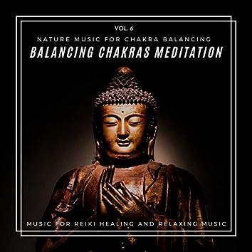 Balancing Chakras Meditation - Nature Music For Chakra Balancing, Music For Reiki Healing And Relaxing Music, Vol. 6