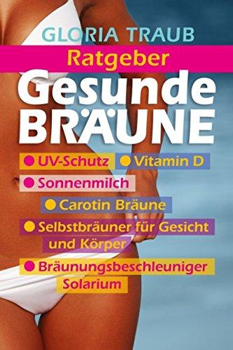 Gesunde Bräune: UV Schutz, Vitamin D, Carotin Bräune,Selbstbräuner für Gesicht und Körper