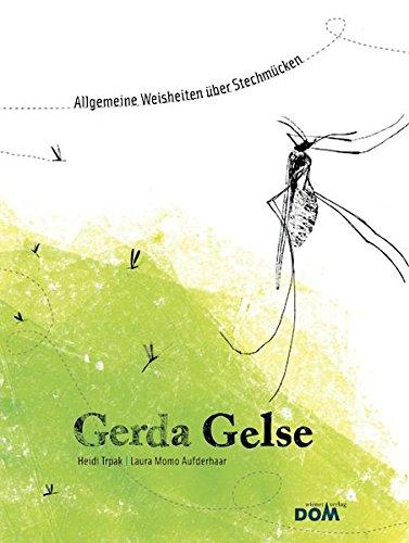 Gerda Gelse: Allgemeine Weisheiten über Stechmücken