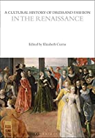 A Cultural History of Dress and Fashion in the Renaissance (Cultural Histories)