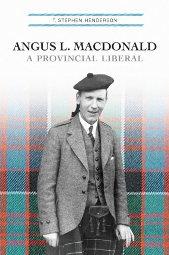 Angus L. Macdonald: A Provincial Liberal (English Edition)