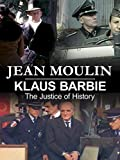Jean Moulin & Klaus Barbie: The Justice of History