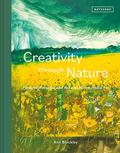 Compare Textbook Prices for Creativity Through Nature: Foraged, Recycled and Natural Mixed-Media Art  ISBN 9781849946490 by Blockley, Ann