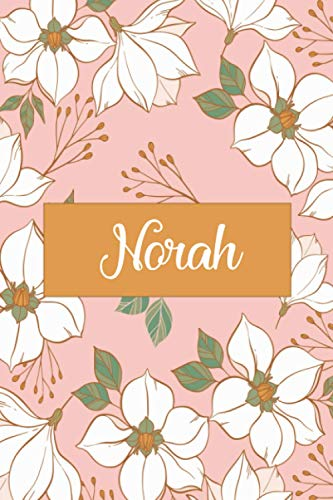 Norah: Floral Personalized Notebook With Name /Cute birthday journal gift for Girls 6x9 Blank Lined Notebook 110 pages
