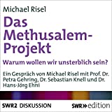 Das Methusalem-Projekt (Warum wollen wir unsterblich sein?)