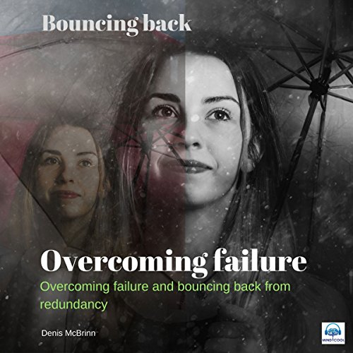 Overcoming Failure     Bouncing Back              By:                                                                                                                                 Denis McBrinn                               Narrated by:                                                                                                                                 Denis McBrinn                      Length: 39 mins     1 rating     Overall 4.0