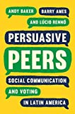 Persuasive Peers: Social Communication and Voting in Latin America (Princeton Studies in Global and Comparative Sociology) (English Edition)