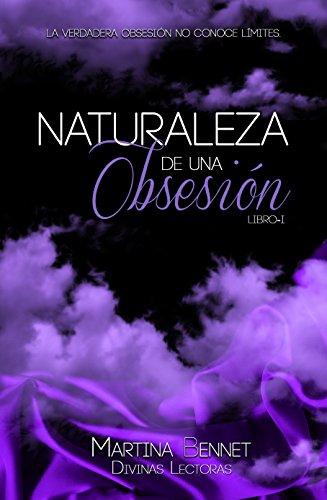 Naturaleza de una Obsesión: Libro 1 eBook: Bennet, Martina, Lectoras, Divinas: Amazon.es: Tienda Kindle