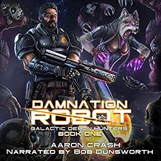 Damnation Robot     Galactic Demon Hunters, Book 1              By:                                                                                                                                 Aaron Crash                               Narrated by:                                                                                                                                 Bob Dunsworth                      Length: 10 hrs and 18 mins     2 ratings     Overall 2.5